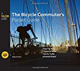 Bicycle Commuter's Pocket Guide: *Gear You Need * Clothes To Wear * Tips For Traffic * Roadside Repair (Falcon Guide)