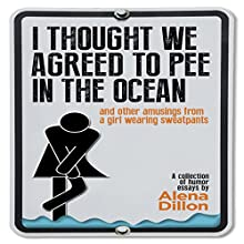 I Thought We Agreed to Pee in the Ocean: And Other Amusings from a Girl Wearing Sweatpants Audiobook by Alena Dillon Narrated by Julia Maggiola