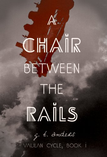 Sci-Fi Readers Alert! G. T. Anders A Chair Between The Rails (Vaulan Cycle) *Plus Sci-Fi Free Book Listing… Look No Further For Your Sci-Fi Fix!