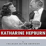 American Legends: The Life of Katharine Hepburn |  Charles River Editors