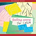 Feeling Sorry for Celia (       UNABRIDGED) by Jaclyn Moriarty Narrated by Anushka Carter