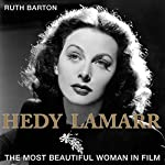 Hedy Lamarr: The Most Beautiful Woman in Film | Ruth Barton Ph.D.