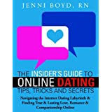 The Insider's Guide to Online Dating Tips, Tricks and Secrets: Navigating the Internet Dating labyrinth and finding true and lasting love, romance and ... and Attracting the Perfect Man or Woman) ~ Jenni Boyd