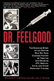 Richard A. Lertzman Dr. Feelgood: The Shocking Story of the Doctor Who May Have Changed History by Treating and Drugging JFK, Marilyn, Elvis, and Other Prominent Figures