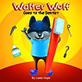 Childrens Book:Walter Wolf Goes to the Dentist (Values book funny bedtime story collection)