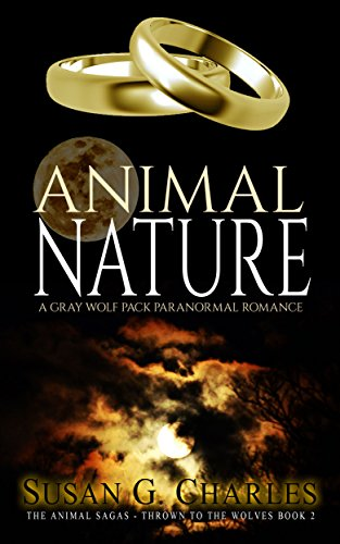 Book: Animal Nature - A Gray Wolf Pack Paranormal Romance (The Animal Sagas - Thrown to the Wolves Book 2) by Susan G Charles