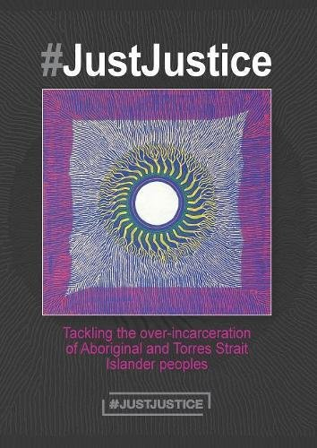 #JustJustice: Tackling the over-incarceration of Aboriginal and Torres Strait Islander peoples [Finlay, Summer May - Williams, Megan - Sweet, Melissa] (Tapa Blanda)