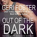 Out of the Dark: Falcon Securities, Book 1 | Geri Foster