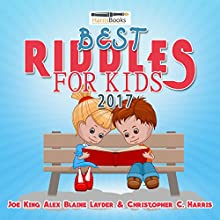 Best Riddles for Kids 2017: 200-Plus Family Friendly Riddles for Kids! Audiobook by Joe King, Alex Blaine Layder, Christopher C. Harris Narrated by Tim Titus