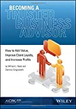 img - for Becoming a Trusted Business Advisor: How to Add Value, Improve Client Loyalty, and Increase Profits book / textbook / text book