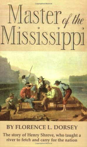 master-of-the-mississippi-henry-shreve-and-the-conquest-of-the-mississippi