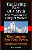img - for The Living Part of a Myth, Five Years in the Valley of Masters: The Complete Set of All Four Books in the Primary Series book / textbook / text book