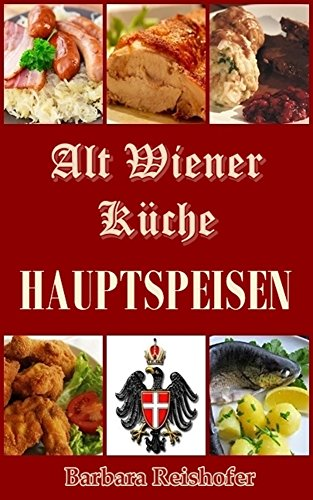 HAUPTSPEISEN (Alt Wiener Küche 5) (German Edition) by Barbara Reishofer