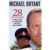 28 Seconds: A True Story of Addiction, Injustice, and Tragedyby Michael Bryant