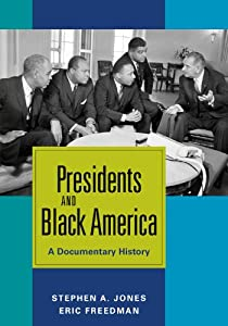 Presidents and Black America : a documentary history