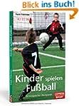 Kinder spielen Fu�ball: 100 kindgerec...