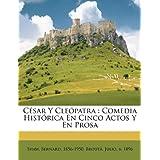 C Sar y Cle Patra: Comedia Hist Rica En Cinco Actos y En Prosa