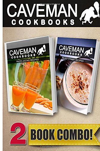 Paleo Juicing Recipes and Paleo Vitamix Recipes: 2 Book Combo (Caveman Cookbooks ) by Angela Anottacelli