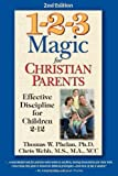 Thomas W. Phelan 1-2-3 Magic for Christian Parents: Effective Discipline for Children 2-12