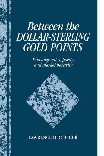 Between the Dollar-Sterling Gold Points: Exchange Rates, Parity and Market Behavior (Studies in Macroeconomic History)