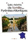 echange, troc Marie-Odile Mergnac, Laurent Millet, Christophe Belser, Nicolas Bernardini, Collectif - Les noms de famille des Pyrénées-Atlantiques
