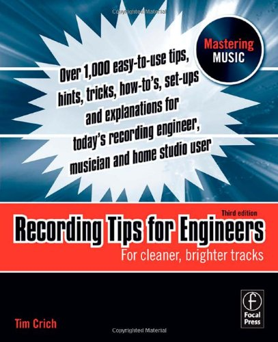 Recording Tips for Engineers, Third Edition: For cleaner, brighter tracks (Mastering Music)