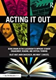 Acting It Out: Using Drama in the Classroom to Improve Student Engagement, Reading, and Critical Thinking