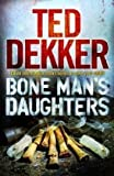 THE BONE MAN'S DAUGHTERS (0340964022) by TED DEKKER