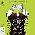 The Heart of Glass Audiobook by Vivian French Narrated by Rupert Degas