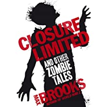 Closure, Limited and Other Zombie Tales (       UNABRIDGED) by Max Brooks Narrated by Christopher Ragland
