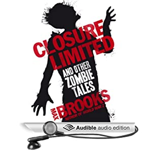Closure, Limited and Other Zombie Tales (Unabridged) - Max Brooks
