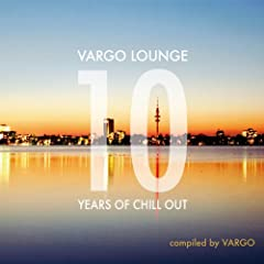 Vargo Lounge - 10 Years Of Chill Out