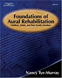 Foundations of aural rehabilitation :  children, adults, and their family members /