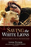 Saving the White Lions: One Womans Battle for Africas Most Sacred Animal