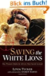 Saving the White Lions: One Woman's B...