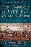 Fort Harrison and the Battle of Chaffin's Farm:: To Surprise and Capture Richmond (Civil War Sesquicentennial)