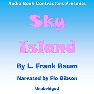 Sky Island Hörbuch von L. Frank Baum Gesprochen von: Flo Gibson