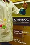 Motherhood, the Elephant in the Laboratory: Women Scientists Speak Out