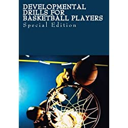 Developmental Drills for Basketball Players ( Special Edition)