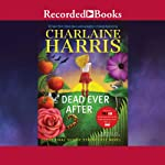 Dead Ever After: A Sookie Stackhouse Novel, Book 13 (       UNABRIDGED) by Charlaine Harris Narrated by Johanna Parker