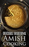 Delicious Traditional Amish Cooking:  Learn How To Cook The Amish Way