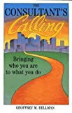 img - for The Consultant's Calling, two audiocassettes / two hours total: Bringing Who You Are to What You Do (Jossey-Bass Management Series) 1st edition by Bellman, Geoffrey M. published by Jossey-Bass Paperback book / textbook / text book