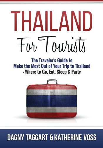 Thailand: For Tourists - The Traveler's Guide to Make the Most Out of Your Trip to Thailand - Where to Go, Eat, Sleep & Party купить