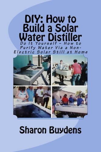 DIY: How to Build a Solar Water Distiller: Do It Yourself - Make a Solar Still to Purify H20 Without Electricity or Wate