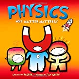Basher Science: Physics: Why Matter Matters! (0753466120) by Green, Dan