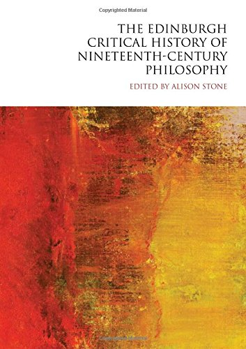 The Edinburgh Critical History of Nineteenth-Century Philosophy (The Edinburgh Critical History of Philosophy EUP)