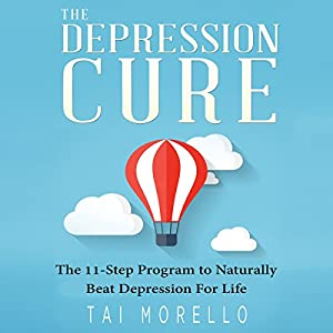 The Depression Cure: The 11-Step Program to Naturally Beat Depression for Life Audiobook