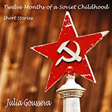 Twelve Months of a Soviet Childhood: Short Stories (       UNABRIDGED) by Julia Gousseva Narrated by Dawn Adkins