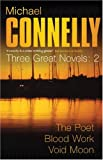 Michael Connelly Michael Connelly: Three Great Novels: The Thrillers: The Poet, Blood Work, Void Moon: