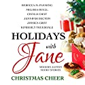Holidays with Jane: Christmas Cheer Audiobook by Jennifer Becton, Melissa Buell, Rebecca M. Fleming, Cecilia Gray, Jessica Grey, Kimberly Truesdale Narrated by Tiffany Dougherty